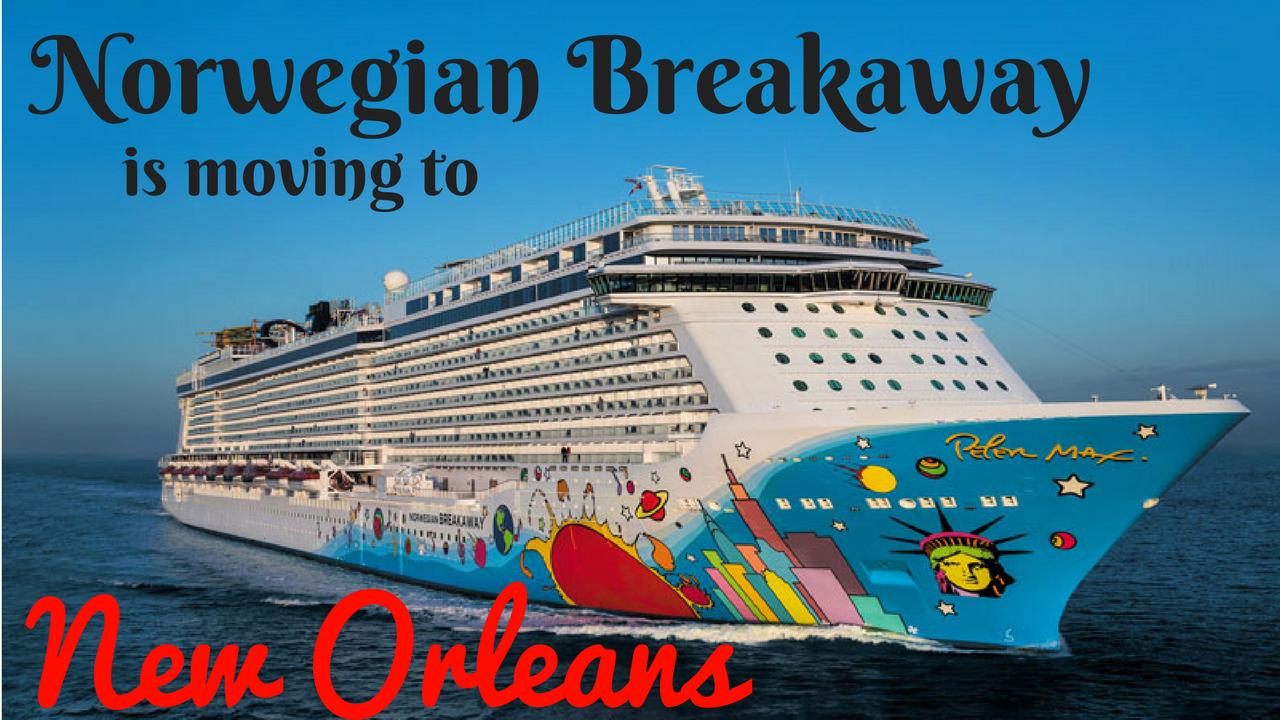 Norwegian Breakaway Is Moving To New Orleans Eecc Travels